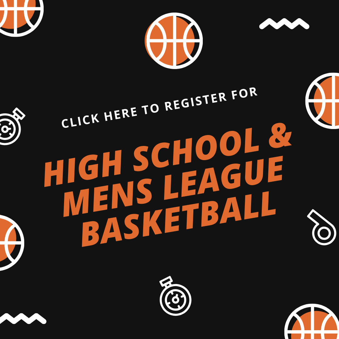 Click here to register for high school and mens league basketball