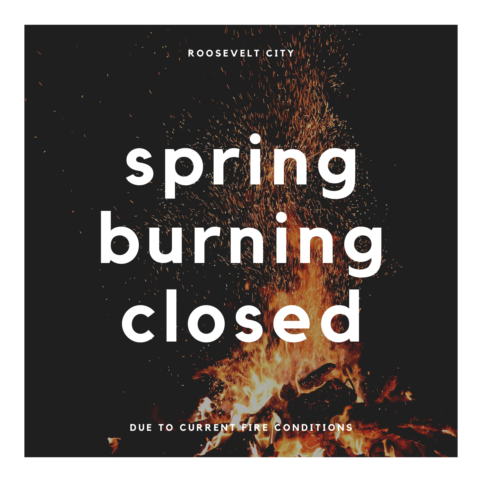 "Fire burning against black background with text reading ""Roosevelt City spring burning closed"""